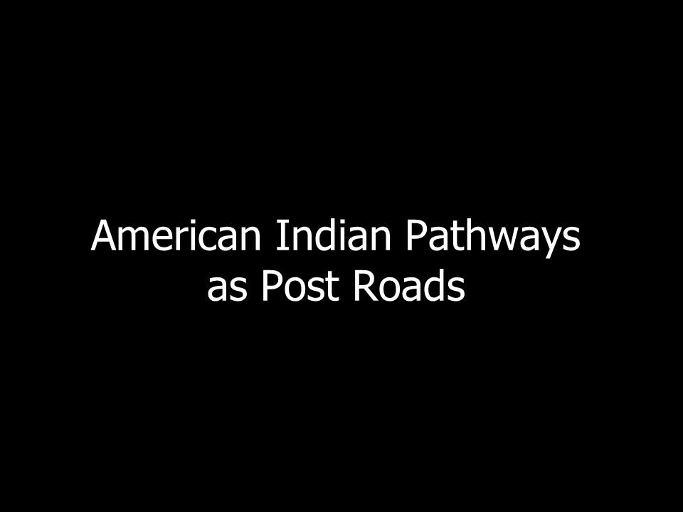 American Indian Pathways as Post Roads