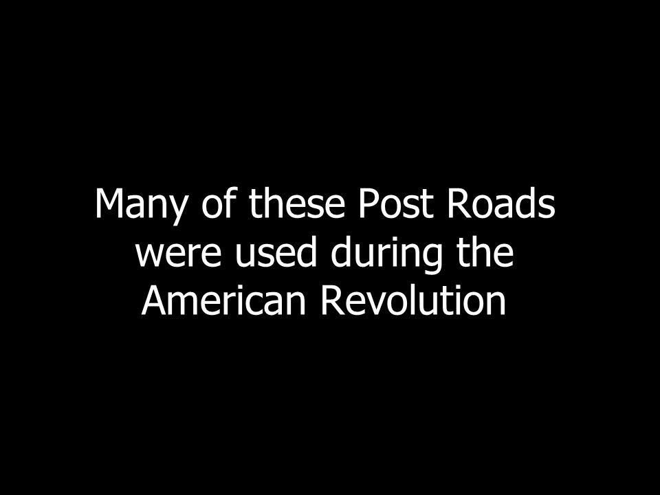 Many of these Post Roads were used during the American Revolution