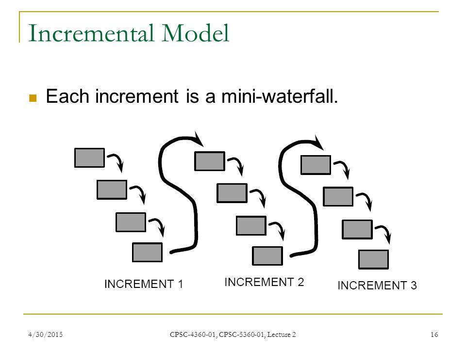 Incremental Model Each increment is a mini-waterfall. 4/13/2017