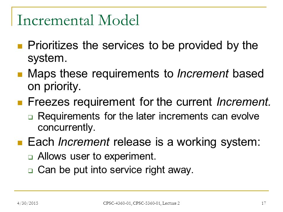 Incremental Model Prioritizes the services to be provided by the system. Maps these requirements to Increment based on priority.