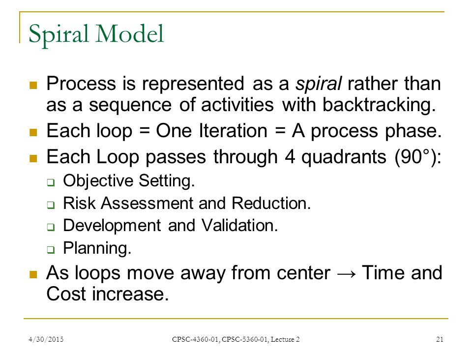 Spiral Model Process is represented as a spiral rather than as a sequence of activities with backtracking.