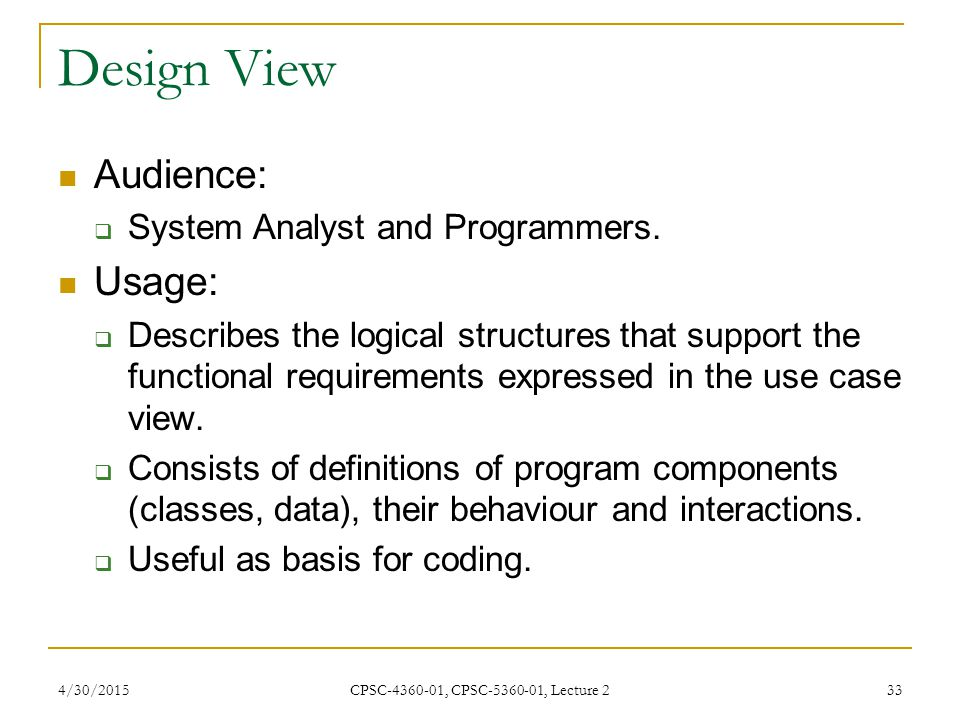 Design View Audience: Usage: System Analyst and Programmers.