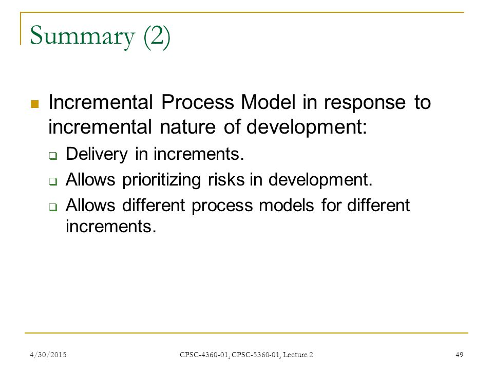Summary (2) Incremental Process Model in response to incremental nature of development: Delivery in increments.