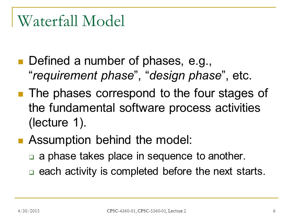 Waterfall Model Defined a number of phases, e.g., requirement phase , design phase , etc.