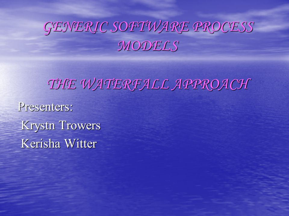 GENERIC SOFTWARE PROCESS MODELS THE WATERFALL APPROACH