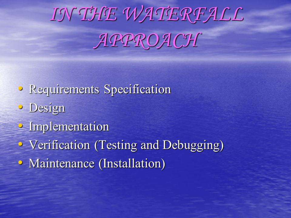 THERE ARE FIVE PHASES IN THE WATERFALL APPROACH