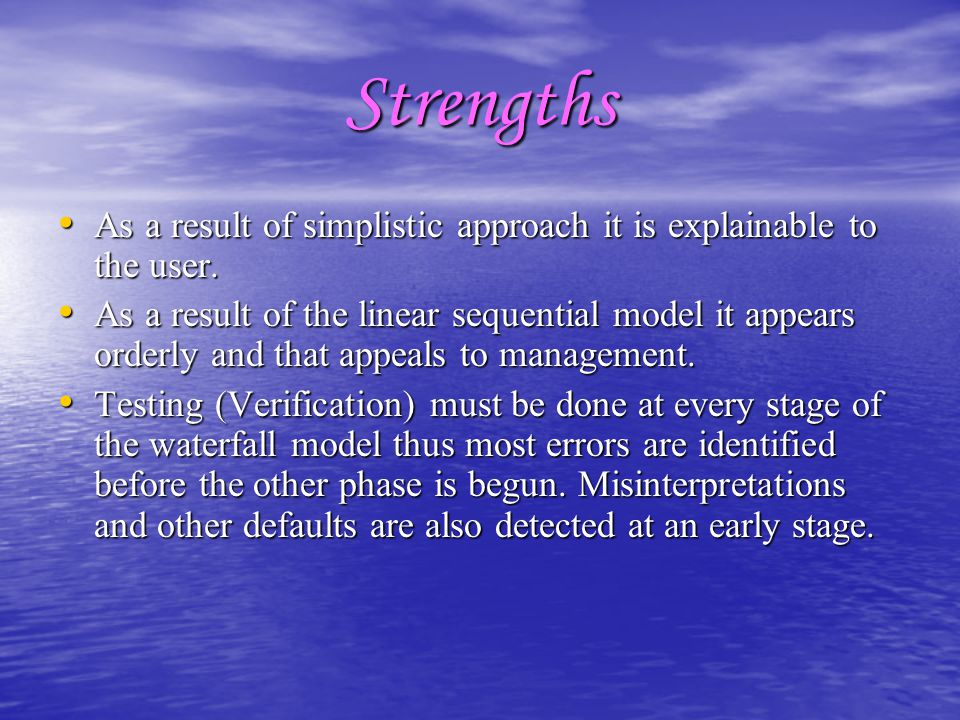 Strengths As a result of simplistic approach it is explainable to the user.