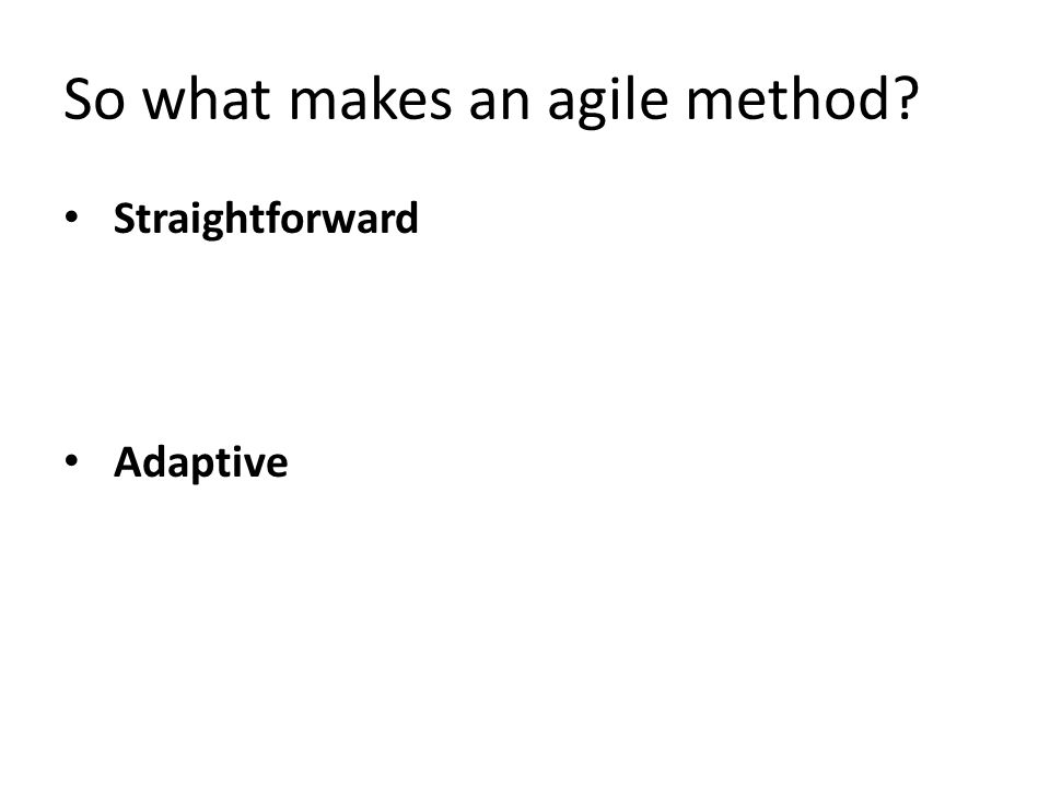 So what makes an agile method
