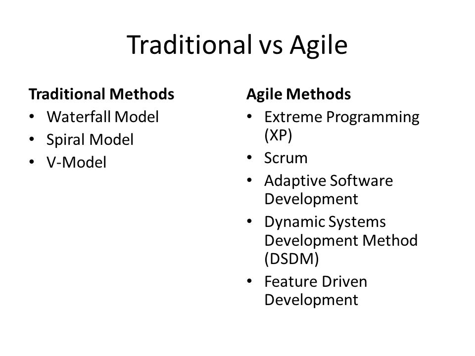 Traditional vs Agile Traditional Methods Waterfall Model Spiral Model