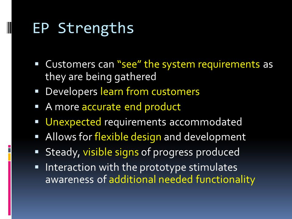 EP Strengths Customers can see the system requirements as they are being gathered. Developers learn from customers.