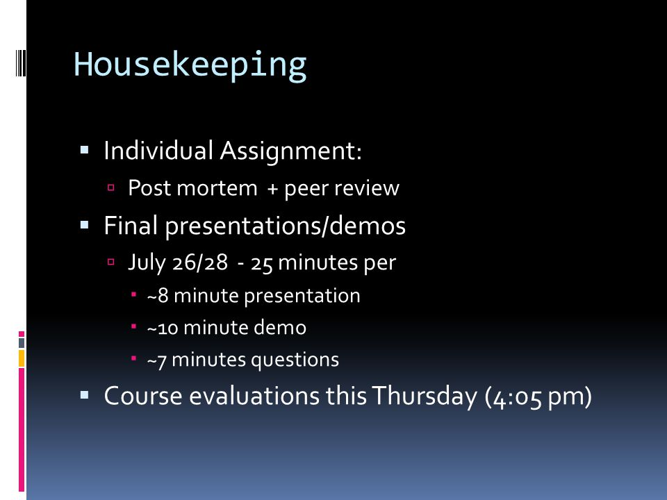 Housekeeping Individual Assignment: Final presentations/demos