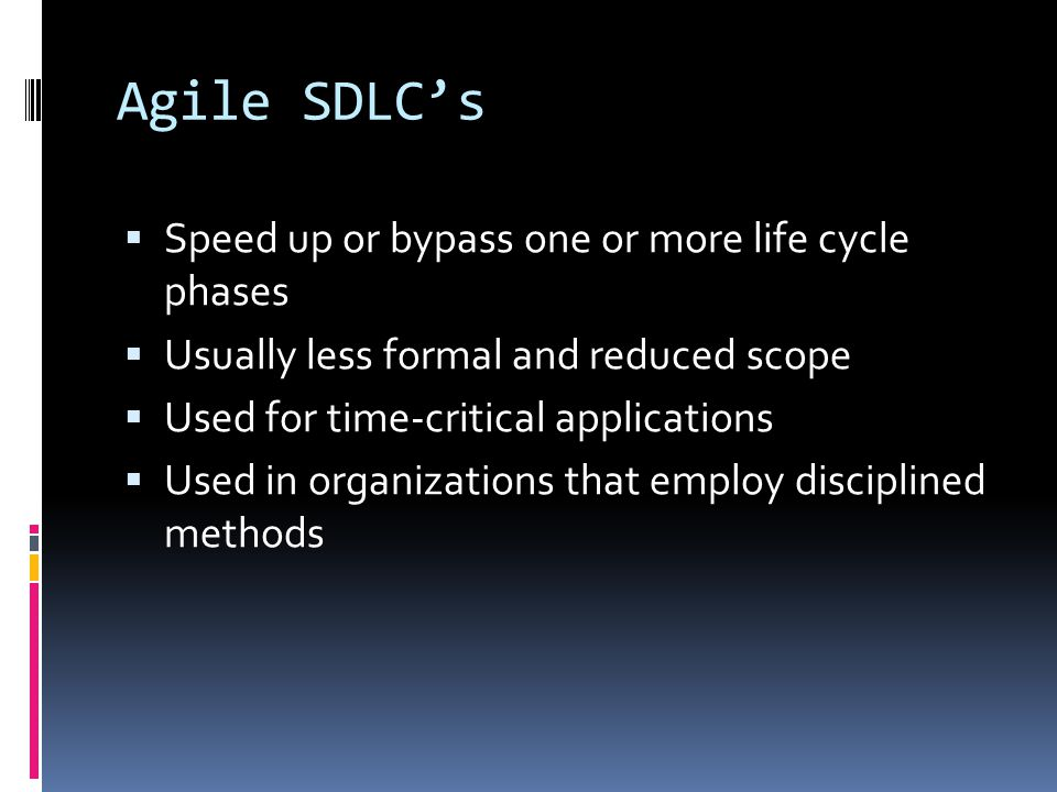 Agile SDLC's Speed up or bypass one or more life cycle phases