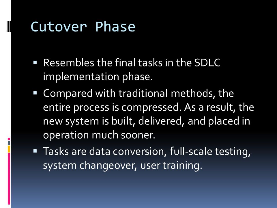 Cutover Phase Resembles the final tasks in the SDLC implementation phase.