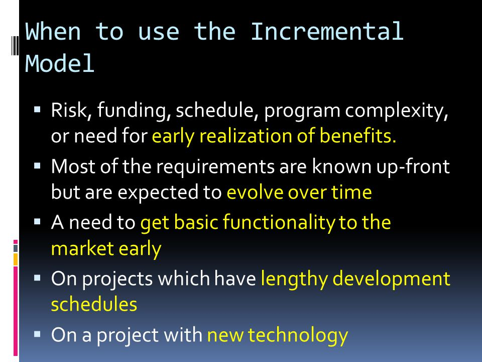 When to use the Incremental Model