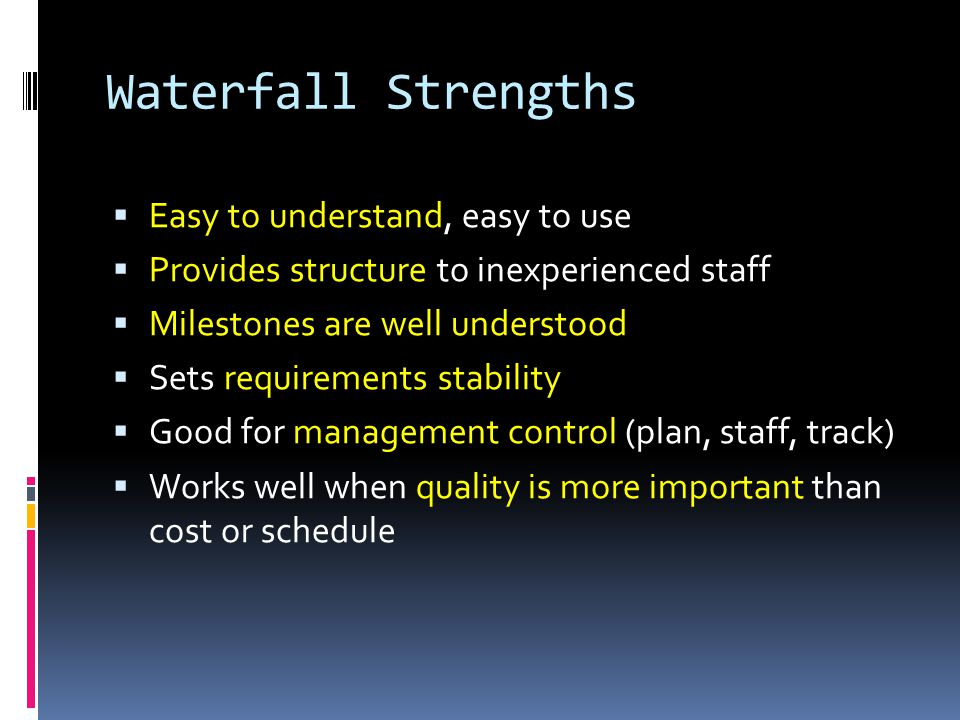 Waterfall Strengths Easy to understand, easy to use