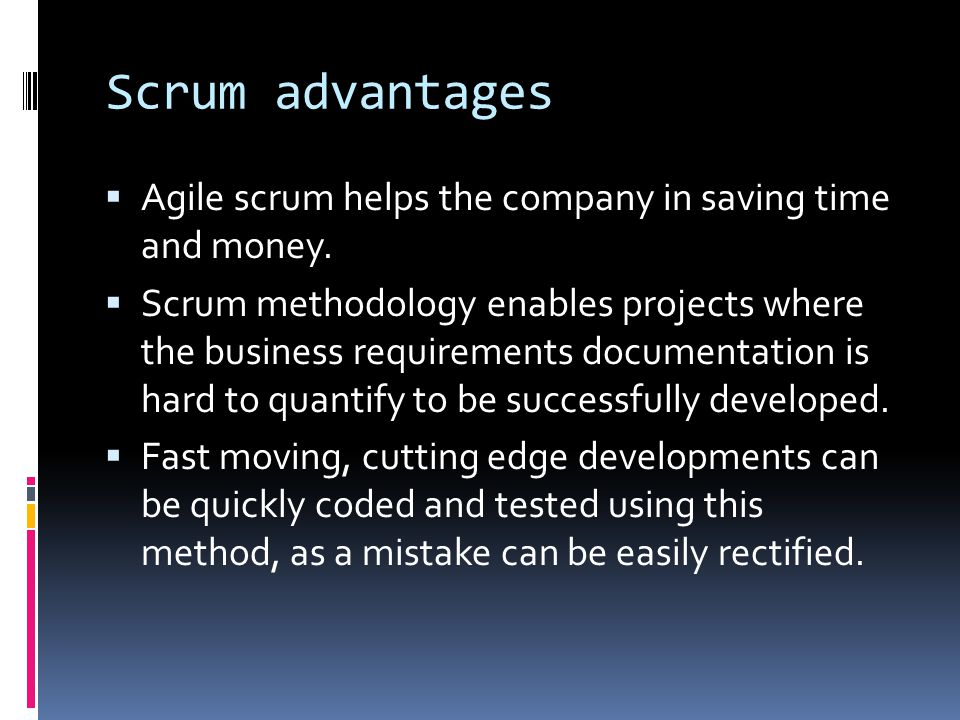 Scrum advantages Agile scrum helps the company in saving time and money.