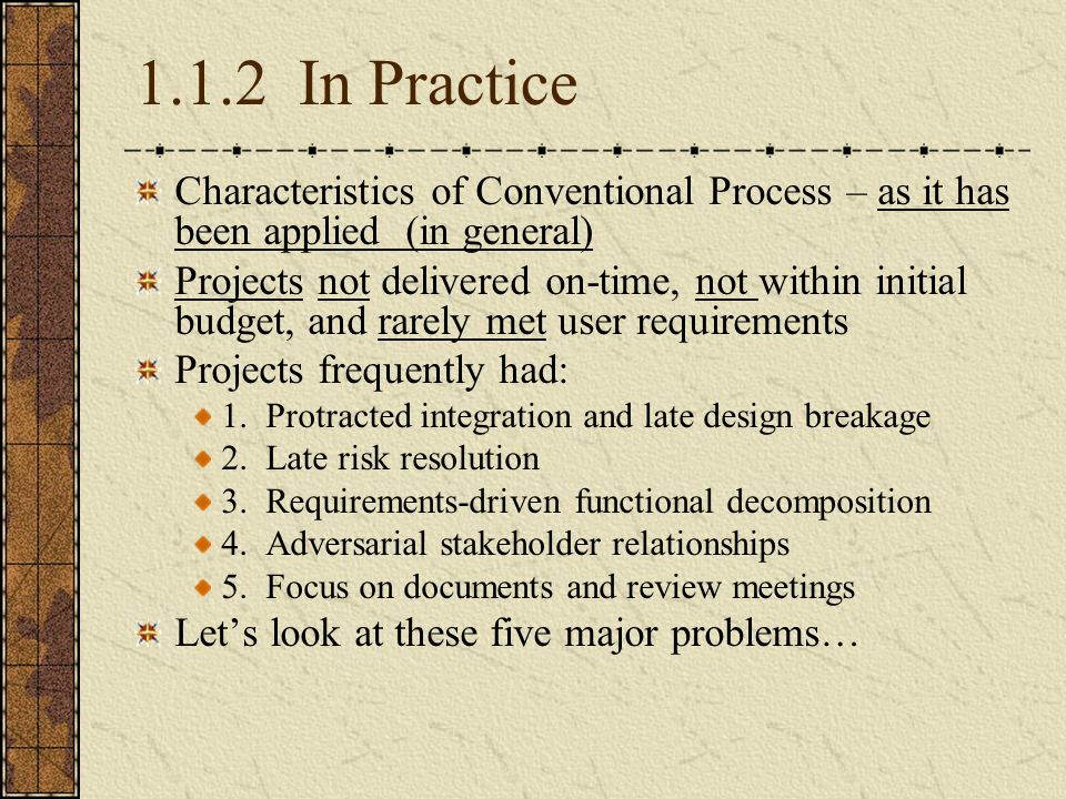 1.1.2 In Practice Characteristics of Conventional Process – as it has been applied (in general)