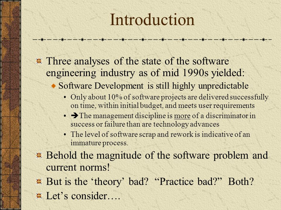 Introduction Three analyses of the state of the software engineering industry as of mid 1990s yielded: