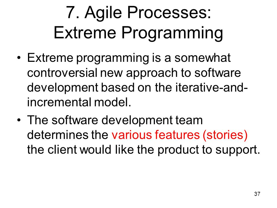 7. Agile Processes: Extreme Programming
