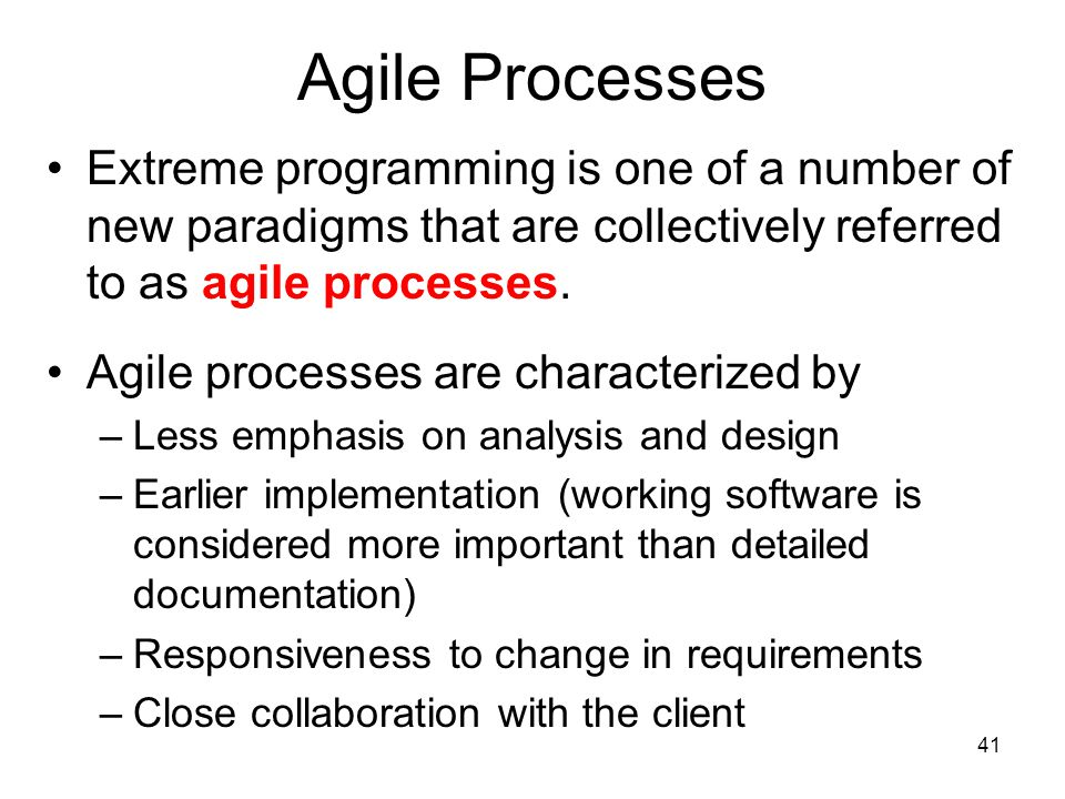 Agile Processes Extreme programming is one of a number of new paradigms that are collectively referred to as agile processes.