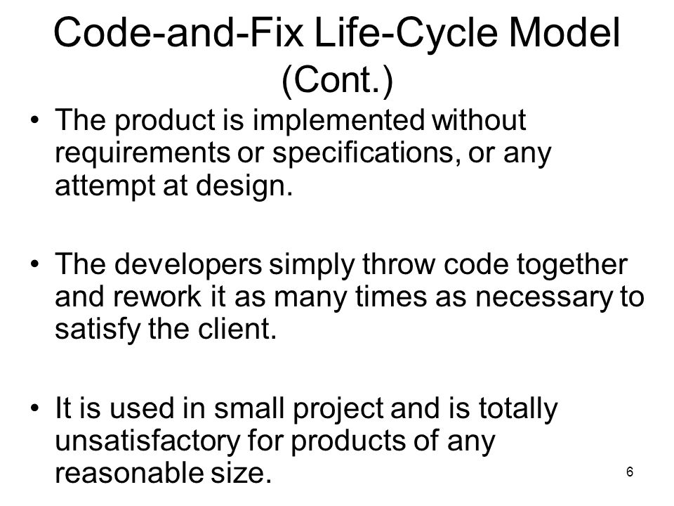 Code-and-Fix Life-Cycle Model (Cont.)