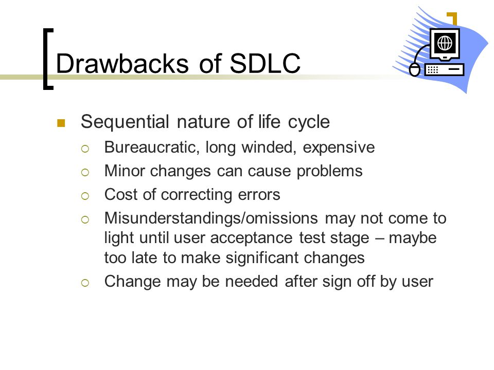 Drawbacks of SDLC Sequential nature of life cycle