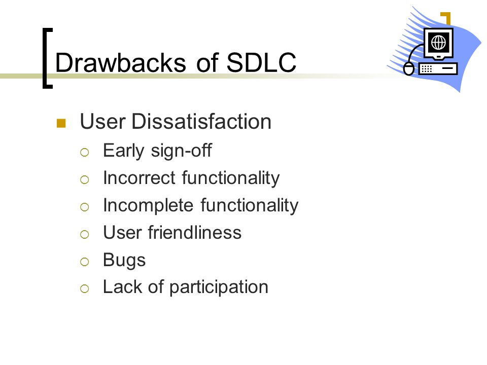 Drawbacks of SDLC User Dissatisfaction Early sign-off