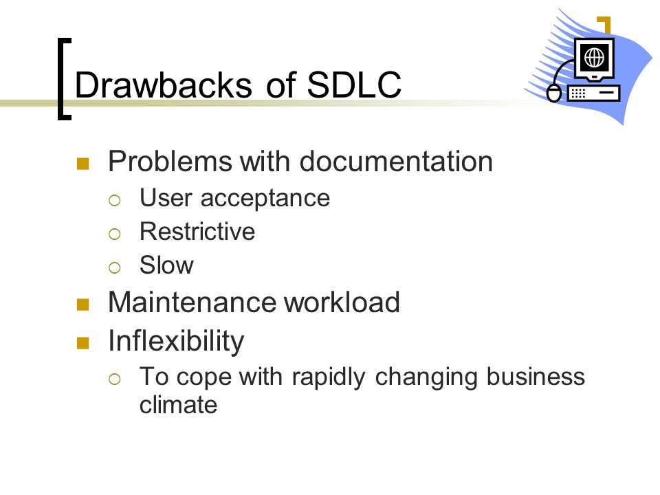 Drawbacks of SDLC Problems with documentation Maintenance workload