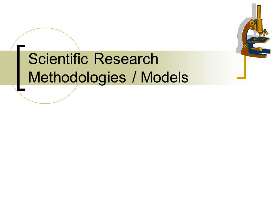 Scientific Research Methodologies / Models