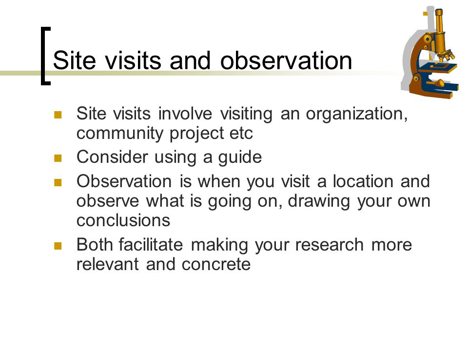 Site visits and observation