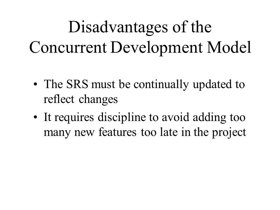 Disadvantages of the Concurrent Development Model