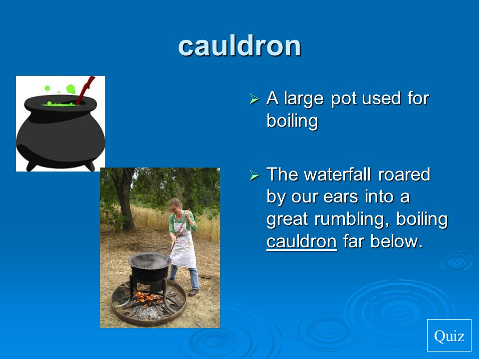 cauldron A large pot used for boiling