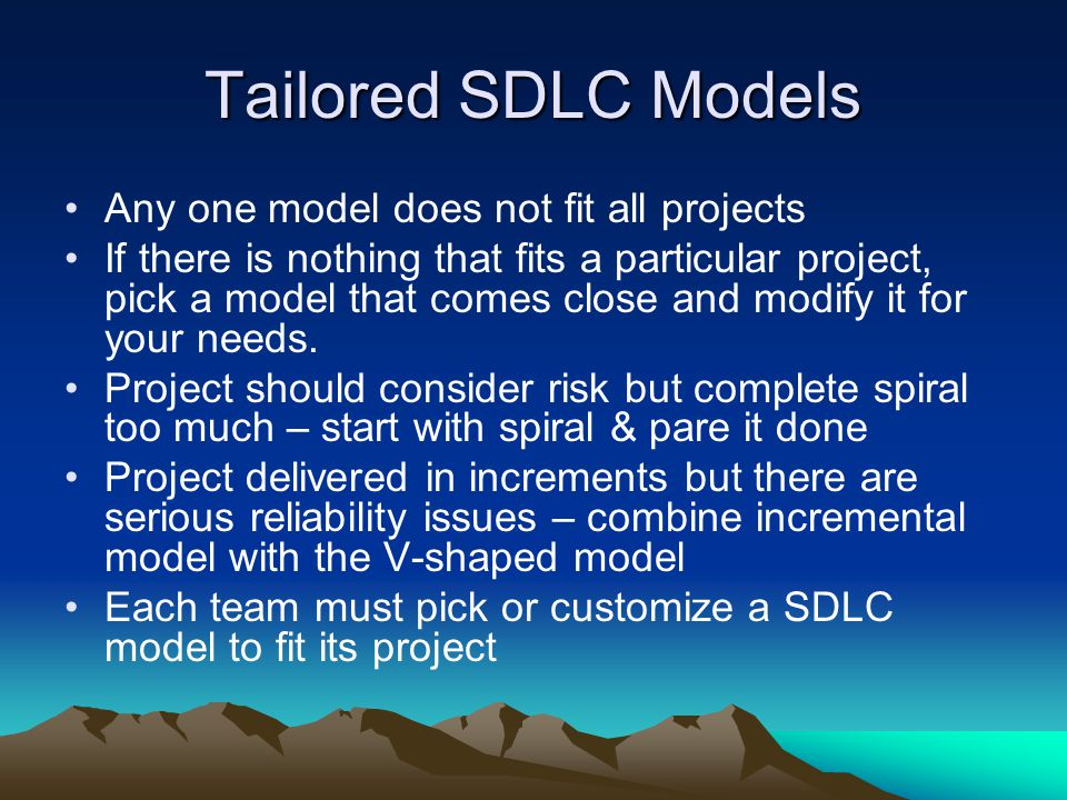 Tailored SDLC Models Any one model does not fit all projects