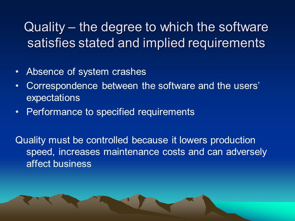 Quality – the degree to which the software satisfies stated and implied requirements