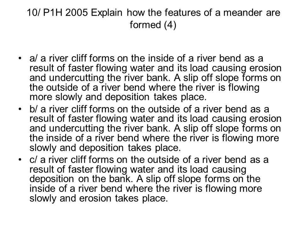 10/ P1H 2005 Explain how the features of a meander are formed (4)