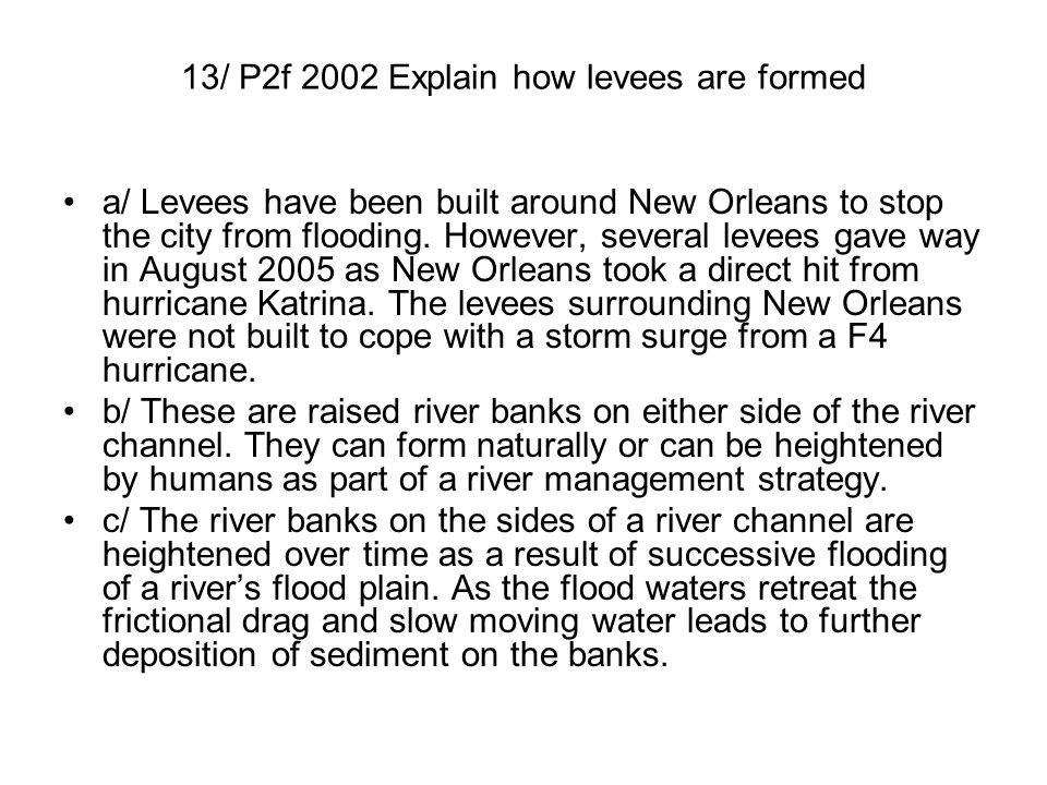 13/ P2f 2002 Explain how levees are formed