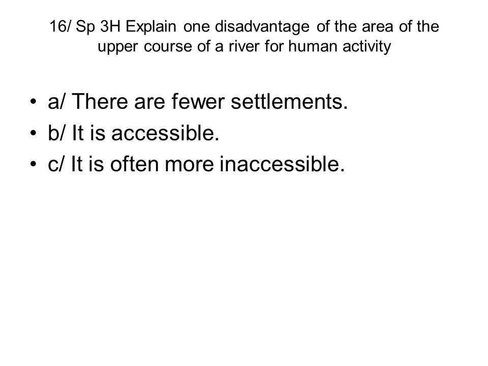 a/ There are fewer settlements. b/ It is accessible.