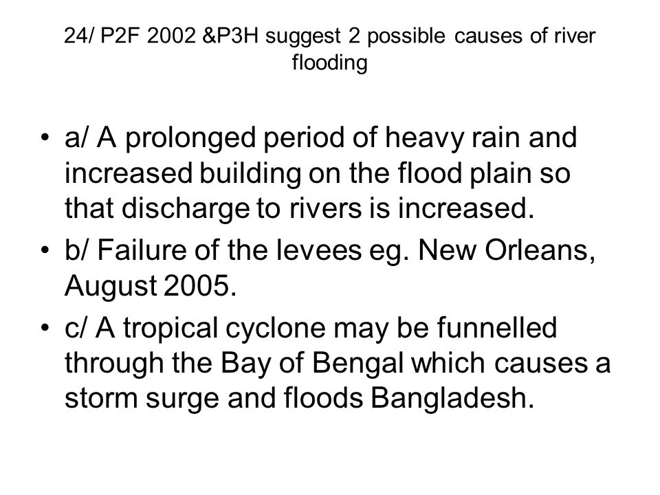 24/ P2F 2002 &P3H suggest 2 possible causes of river flooding