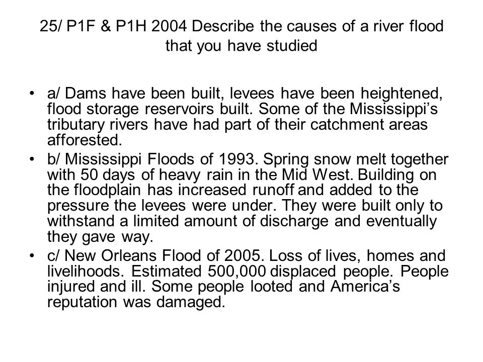 25/ P1F & P1H 2004 Describe the causes of a river flood that you have studied