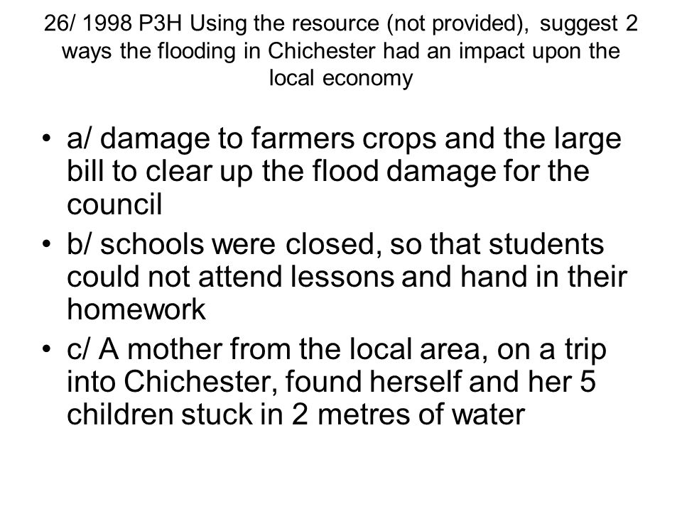 26/ 1998 P3H Using the resource (not provided), suggest 2 ways the flooding in Chichester had an impact upon the local economy