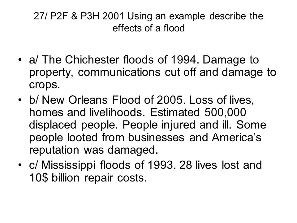 27/ P2F & P3H 2001 Using an example describe the effects of a flood