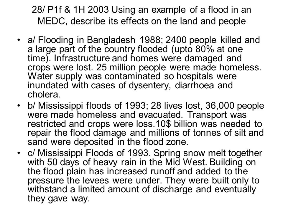 28/ P1f & 1H 2003 Using an example of a flood in an MEDC, describe its effects on the land and people