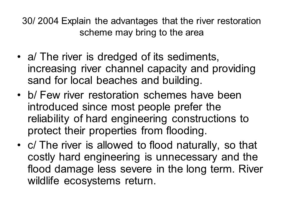 30/ 2004 Explain the advantages that the river restoration scheme may bring to the area