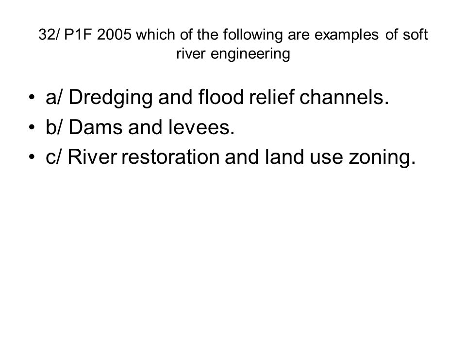 a/ Dredging and flood relief channels. b/ Dams and levees.