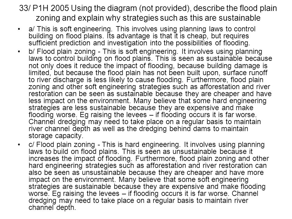 33/ P1H 2005 Using the diagram (not provided), describe the flood plain zoning and explain why strategies such as this are sustainable