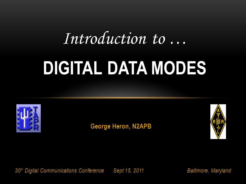 Introduction to … DIGITAL DATA MODES George Heron, N2APB