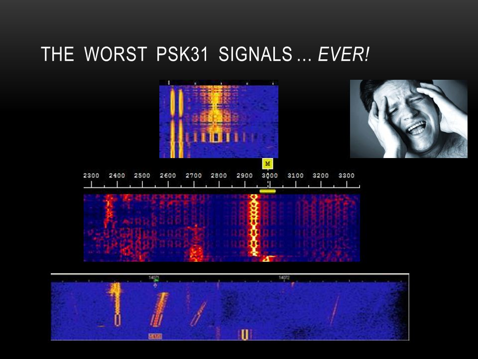 The Worst PSK31 SignalS … EVER!