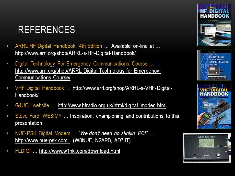 REFEREnces ARRL HF Digital Handbook, 4th Edition ... Available on-line at … http://www.arrl.org/shop/ARRL-s-HF-Digital-Handbook/