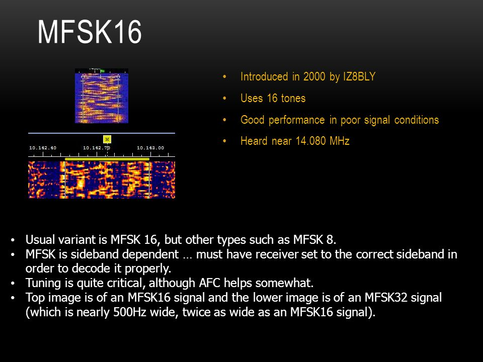 MFSK16 Introduced in 2000 by IZ8BLY Uses 16 tones