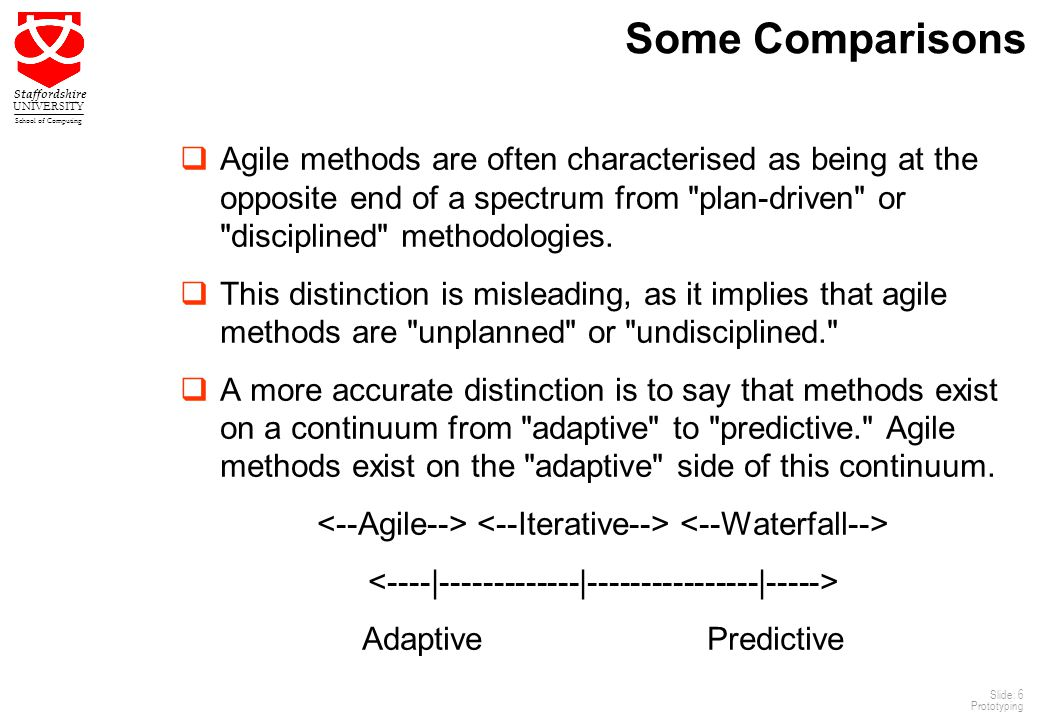 Some Comparisons Agile methods are often characterised as being at the opposite end of a spectrum from plan-driven or disciplined methodologies.